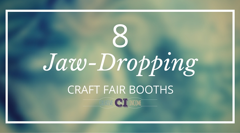 8 Jaw Dropping Craft Fair Booths Creative Income
