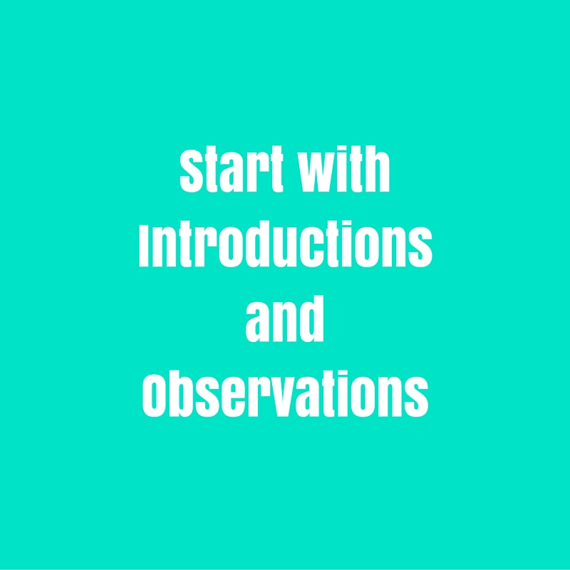 Start with Introductions and Observations
