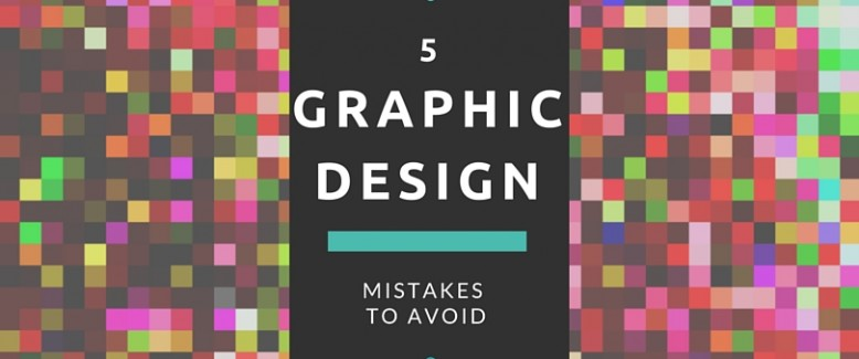 5 Graphic Design Mistakes to Avoid