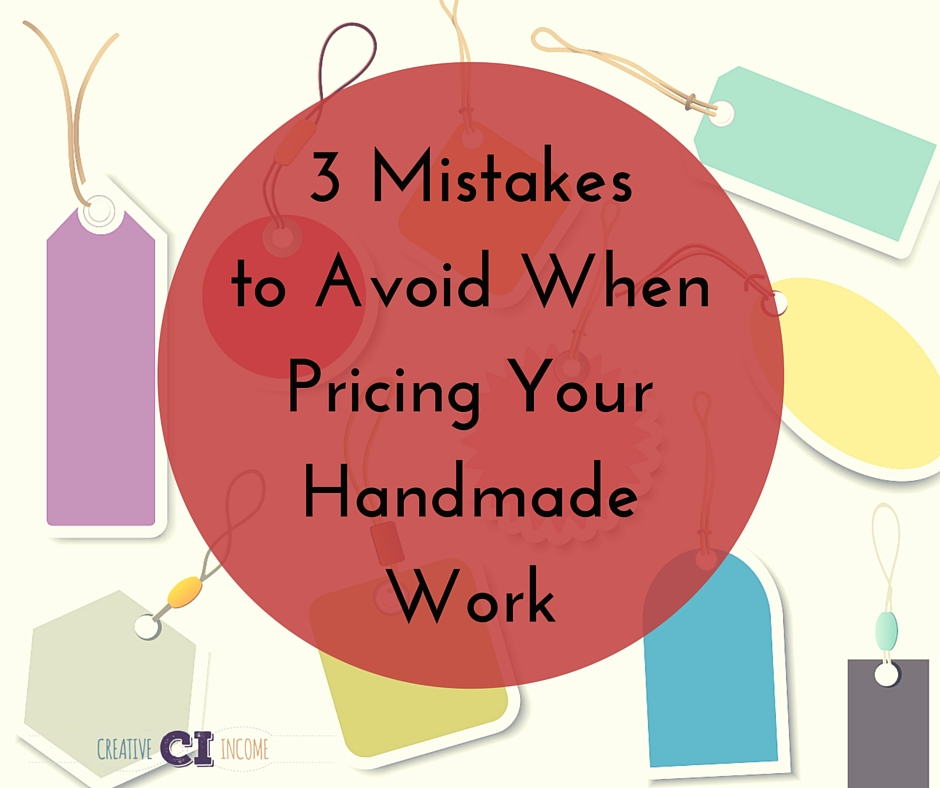 3 Mistakes to Avoid When Pricing Your Handmade Work
