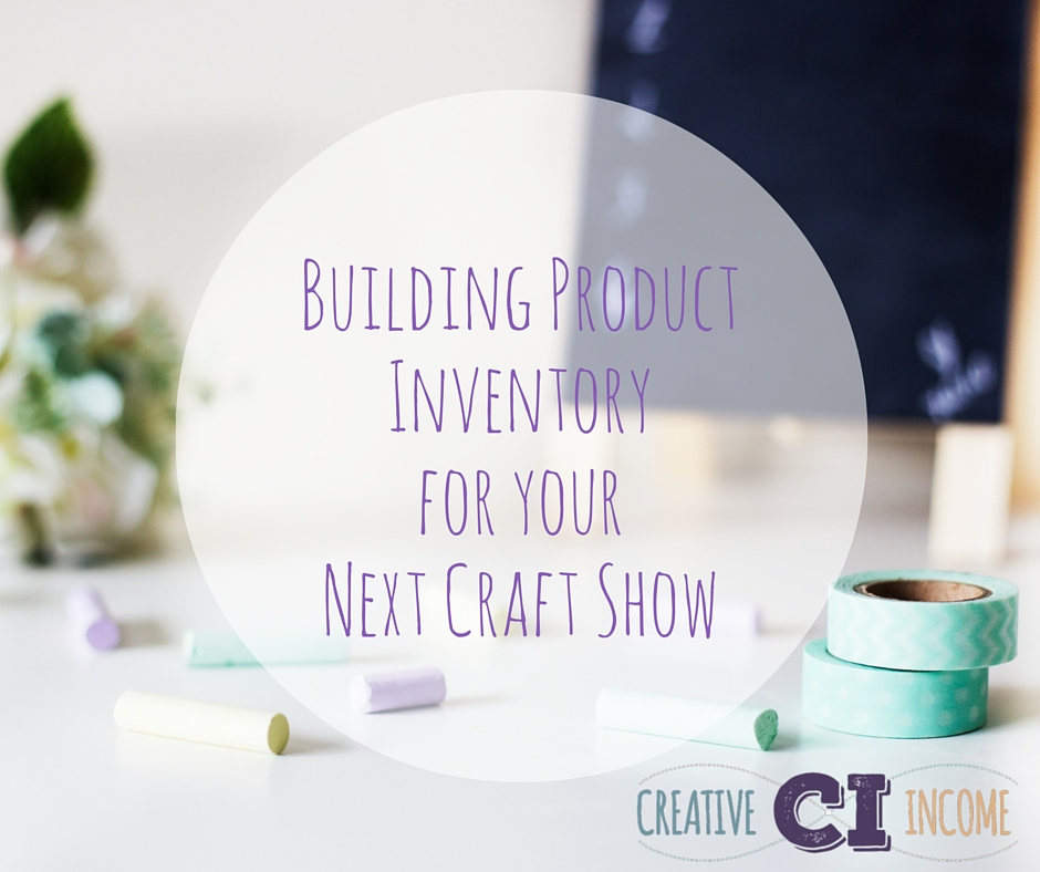 Building Product Inventoryfor yourNext Craft Show