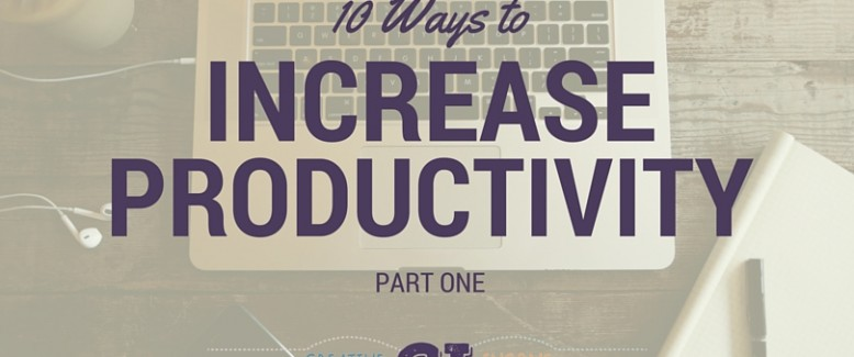 10 Ways to Increase Productivity – Part 1