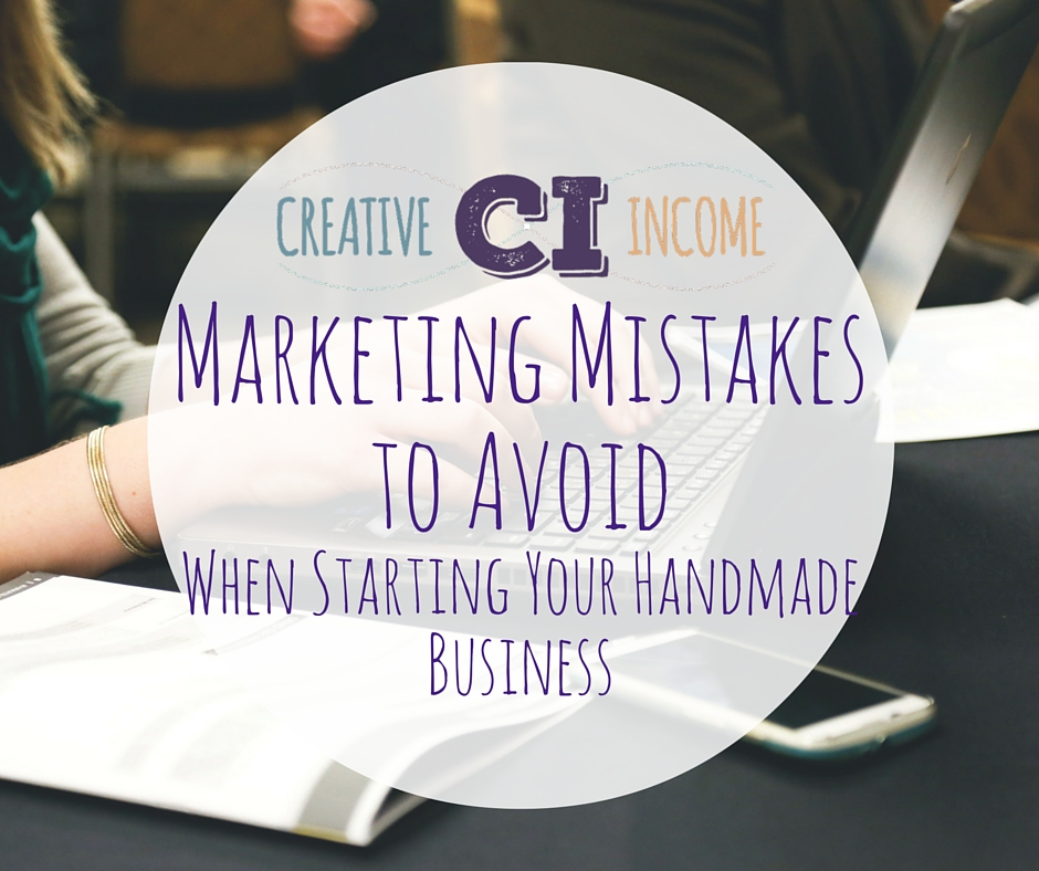 Four Marketing Mistakes to Avoid When Starting Your Handmade Business