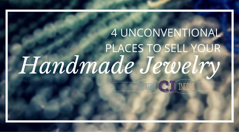 4 Unconventional Places To Sell Your Handmade Jewelry Creative Income