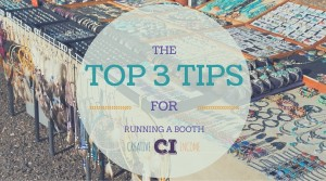 The Top 3 Tips for Running a Booth