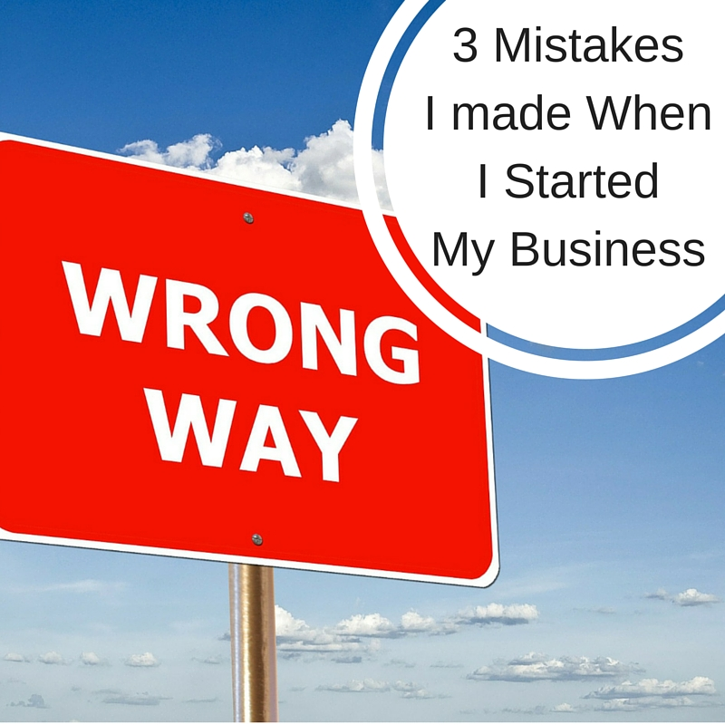 3 Mistakes I made When I Started My Business