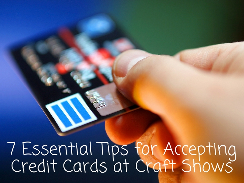 7 Essential Tips for Accepting Credit Cards at Craft Shows ...